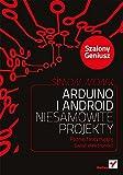 Arduino i Android Niesamowite projekty Szalony Geniusz: Poznaj fascynujacy swiat elektroniki! (Polish Edition)