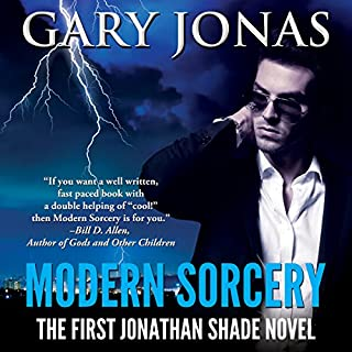 Modern Sorcery     The First Jonathan Shade Novel              By:                                                                                                                                 Gary Jonas                               Narrated by:                                                                                                                                 Joe Hempel                      Length: 6 hrs and 13 mins     143 ratings     Overall 4.0