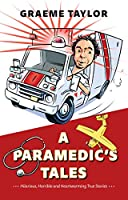A Paramedic's Tales: Hilarious, Horrible and Heartwarming True Stories