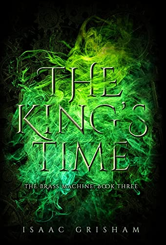 The King's Time: The Brass Machine: Book Three
