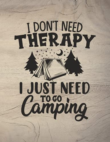 I Don't Need Therapy I Just Need To Go Camping: Campsite Journal, RV Travel Journal, Road Trip Planner, Camping Notebook to Record your RV, Camp ... Camping Journal & RV Logbook, Campers Journal