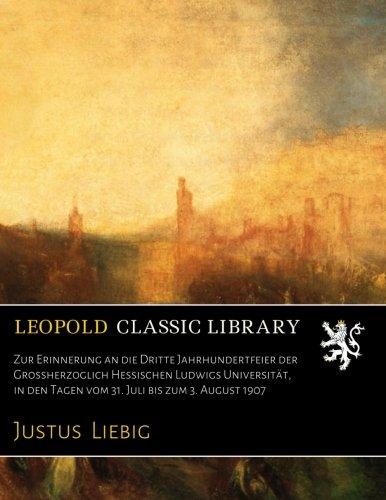 Zur Erinnerung an die Dritte Jahrhundertfeier der Grossherzoglich Hessischen Ludwigs Universität, in den Tagen vom 31. Juli bis zum 3. August 1907