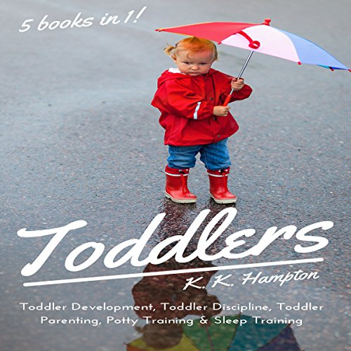 Toddlers: 5 books in 1 (Toddler Development, Toddler Discipline, Toddler Parenting, Sleep Training & Potty Training) audiobook cover art