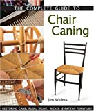 The Complete Guide to Chair Caning: Restoring Cane, Rush, Splint, Wicker and Rattan Furniture