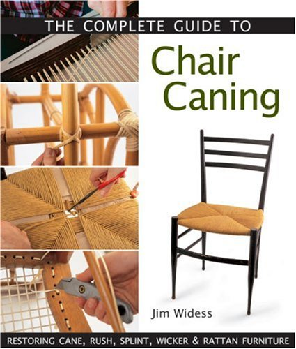 The Complete Guide To Chair Caning: Restoring Cane, Rush, Splint, Wicker & Rattan Furniture: Restoring Cane, Rush, Splint, Wicker and Rattan Furniture