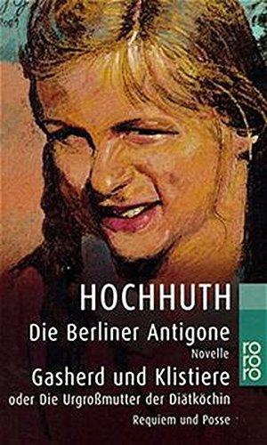 Die Berliner Antigone / Gasherd und Klistiere oder Die Urgroßmutter der Diätköchin: Novelle / Requiem und Posse in je einem Akt
