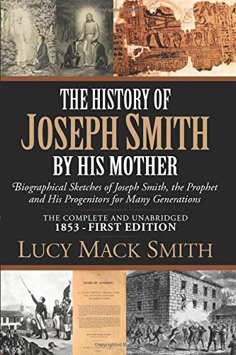 Compare Textbook Prices for The History of Joseph Smith By His Mother 1853 First Edition - Complete and Unabridged: Biographical Sketches of Joseph Smith, The Prophet, and His Progenitors for Many Generations  ISBN 9798630756206 by Smith, Lucy Mack,Pratt, Orson