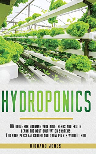 hydroponics-diy-guide-for-growing-vegetable-herbs-and-fruits-learn-the-best-cultivation-systems-for-your-personal-garden-and-grow-plants-without-soil