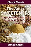 Amazing Sweeteners - Sugar, Artificial, Natural, Organic and which is Best for You (Detoxification...