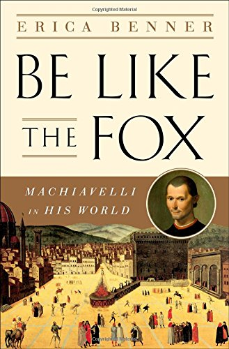 Image of Be Like the Fox: Machiavelli In His World