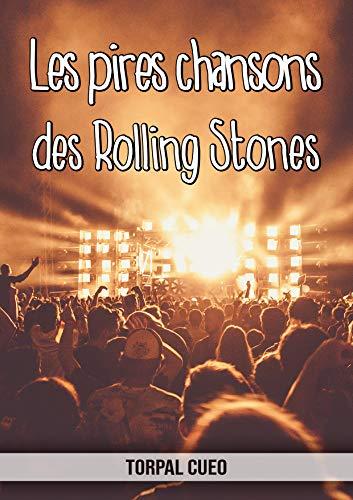 Les pires chansons des Rolling Stones: Carnet fantaisie pour les fans du groupe. Une idée cadeau originale pour une blague d'anniversaire sympa à homme, ... la description ci-dessous) (French Edition)