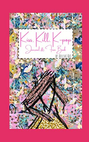 Kiss, Kill, K-POP Journal & Fan Book: 2-in-1 K-pop Notebook with 100 K-POP Music Recommendations and Interesting K-POP Facts