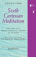 Sixth Cartesian Meditation: The Idea of a Transcendental Theory of Method (Studies in Continental Thought)