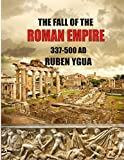 THE FALL OF THE ROMAN EMPIRE: 337-500