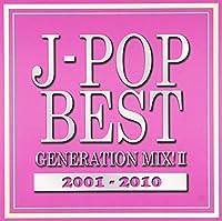 J-POP BEST GENERATION MIX!2001-2010 vol.2