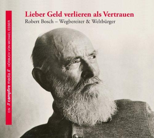 Lieber Geld verlieren als Vertrauen     Robert Bosch - Wegbereiter und Weltbürger              By:                                                                                                                                 Michael Esser                               Narrated by:                                                                                                                                 Volker Lechtenbrink                      Length: 1 hr and 49 mins     1 rating     Overall 4.0