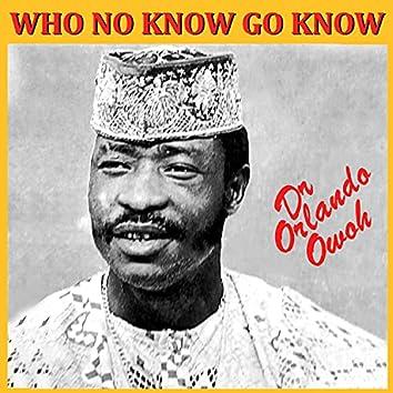 Who No Know Go Know