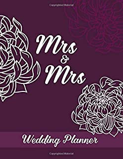 Mrs & Mrs Wedding Planner: Planning Book and Organizer for Same Sex Lesbian Couple. Brides Notebook with Coloring Flourish Elements on Each Page. ... series (Helping to Prepare for Special Event)