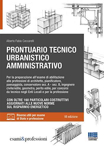 Prontuario Tecnico Urbanistico Amministrativo. Con oltre 160 Particolari Costruttivi aggiornati alle nuove norme sul Risparmi Energetico