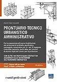 Prontuario Tecnico Urbanistico Amministrativo. Aggiornato alle Nuove Norme sul Risparmio Energetico con oltre 160 Particolari Costruttivi