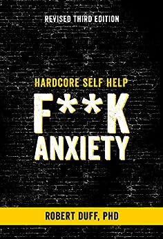 Hardcore Self Help: F**k Anxiety by [Robert Duff]