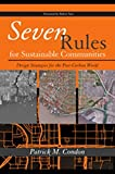 Seven Rules for Sustainable Communities: Design Strategies for the Post Carbon World 2nd edition by Condon, Patrick M. (2010) Paperback