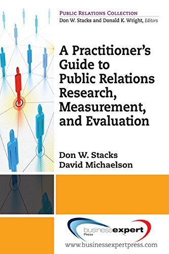 A Practioner's Guide to Public Relations Research, Measurement and Evaluation (Public Relations Collection)