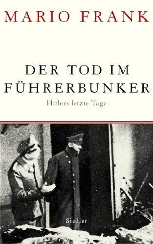 Der Tod im Führerbunker: Hitlers letzte Tage