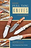 Making Full Tang Knives for Beginners: Step-by-Step Manual: From Design to the Finished Knife With Practical Wire Binding