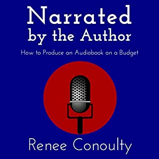 Narrated by the Author: How to Produce an Audiobook on a Budget cover art