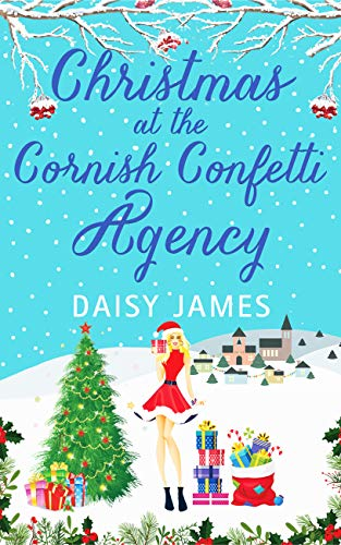 Christmas at the Cornish Confetti Agency: A heartwarming romantic comedy for the festive season by [Daisy James]