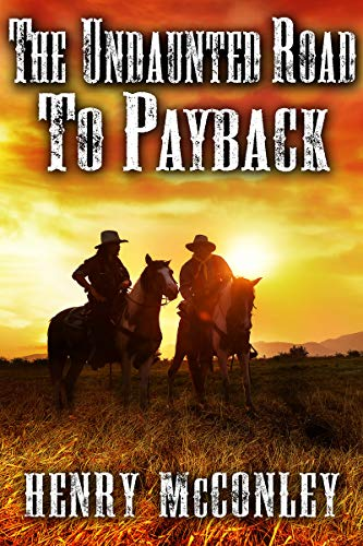The Undaunted Road to Payback: A Historical Western Adventure Book