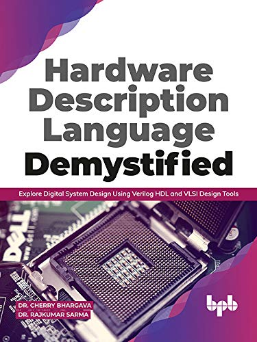 Hardware Description Language Demystified: Explore Digital System Design Using Verilog HDL and VLSI Design Tools (English Edition)
