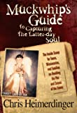 Muckwhip's Guide to Capturing the Latter-day Soul: The Inside Scoop for Teens, Missionaries, and Families on Avoiding the Pits and Snares of the Enemy