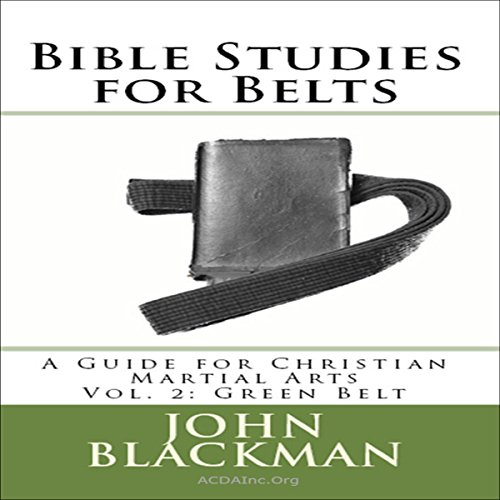 Bible Studies for Belts: A Guide for Christian Martial Arts, Vol. 2: Green Belt audiobook cover art