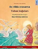 De vilda svanarna - Yaban kuğuları (svenska - turkiska): Tvåspråkig barnbok efter en saga av Hans Christian Andersen (Sefa Bilderboecker På Två Språk)