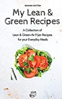 My Lean & Green Recipes: A Collection of Lean & Green Air Fryer Recipes for your Everyday Meals