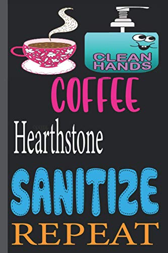 COFFEE Hearthstone SANITIZE REPEAT: funny Lined Notebook Journal 120 Pages - (6 x9 inches) funny gifts for, hand sanitizer, funny gifts for birthday