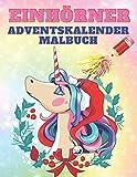 Einhörner Adventskalender Malbuch: Malbuch Mit 24 Einhörner in Weihnachtsstimmung Zum Ausmalen - Adventskalender Buch Und Einhorn Malbuch   Ein Mitmach-Malbuch Für Kinder Von 4-8 Jahren