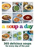 A Soup a Day: 365 delicious soups for every day of the year