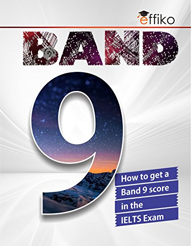 Band 9: How to Get a Band 9 Score in the IELTS Exam (English Edition)