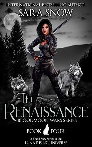 The Renaissance (El Renacimiento): Libro 4 de Las guerras de Bloodmoon de Sara Snow