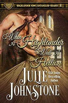 When a Highlander Weds a Hellion (Highlander Vows- Entangled Hearts Book 8) by [Julie Johnstone]