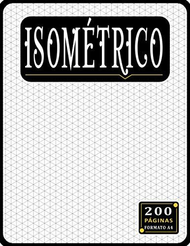 Libro Isométrico: Papel isométrico para dibujo, cuadrícula de triángulo equilátero de 200 páginas de 1/4 de pulgada, Cuaderno isométrico A4. Regalos ... de ingeniero ( Hombres y Mujeres )
