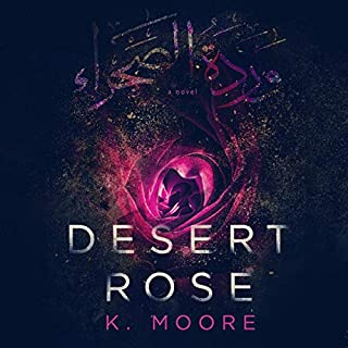 Desert Rose                   Written by:                                                                                                                                 K. Moore                               Narrated by:                                                                                                                                 Kate Marcin                      Length: 6 hrs and 38 mins     Not rated yet     Overall 0.0