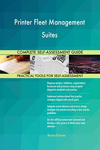Printer Fleet Management Suites All-Inclusive Self-Assessment - More than 630 Success Criteria, Instant Visual Insights, Comprehensive Spreadsheet Dashboard, Auto-Prioritized for Quick Results