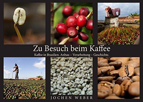 Zu Besuch beim Kaffee: Kaffee in Brasilien. Anbau – Verarbeitung – Geschichte.