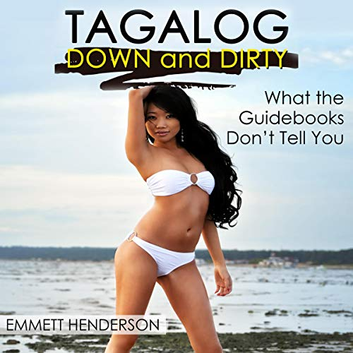 Tagalog Down & Dirty     Filipino Obscenities, Insults, Sex Talk, Drug Slang and Gay Language in the Philippines              By:                                                                                                                                 Emmett Henderson                               Narrated by:                                                                                                                                 Abby Printz of Books.Audio                      Length: 1 hr and 55 mins     Not rated yet     Overall 0.0