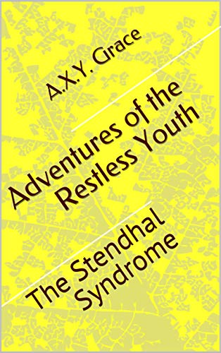 Adventures of the Restless Youth: The Stendhal Syndrome