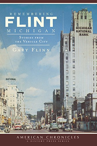 Remembering Flint, Michigan: Stories from the Vehicle City (American Chronicles)